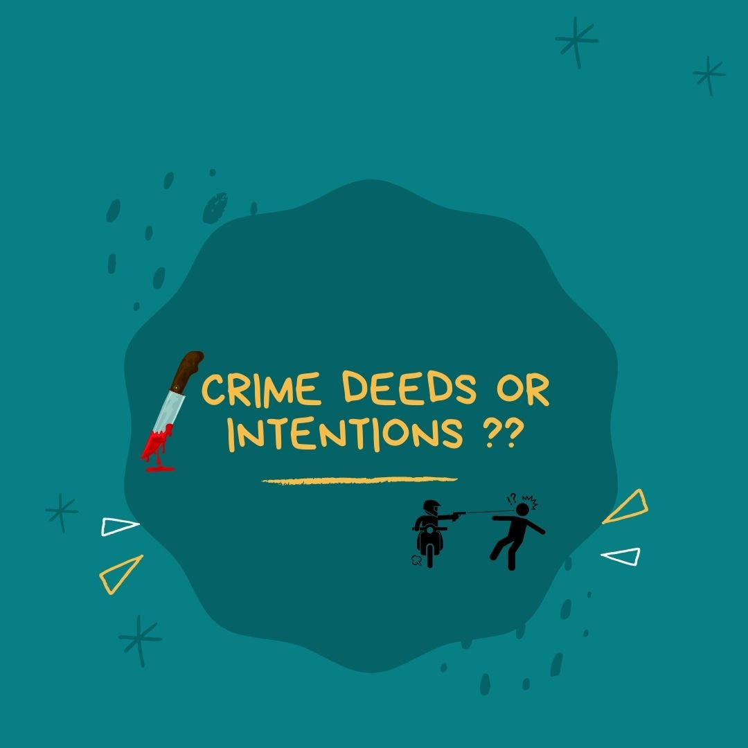 CRIME DEEDS OR INTENTIONS ??