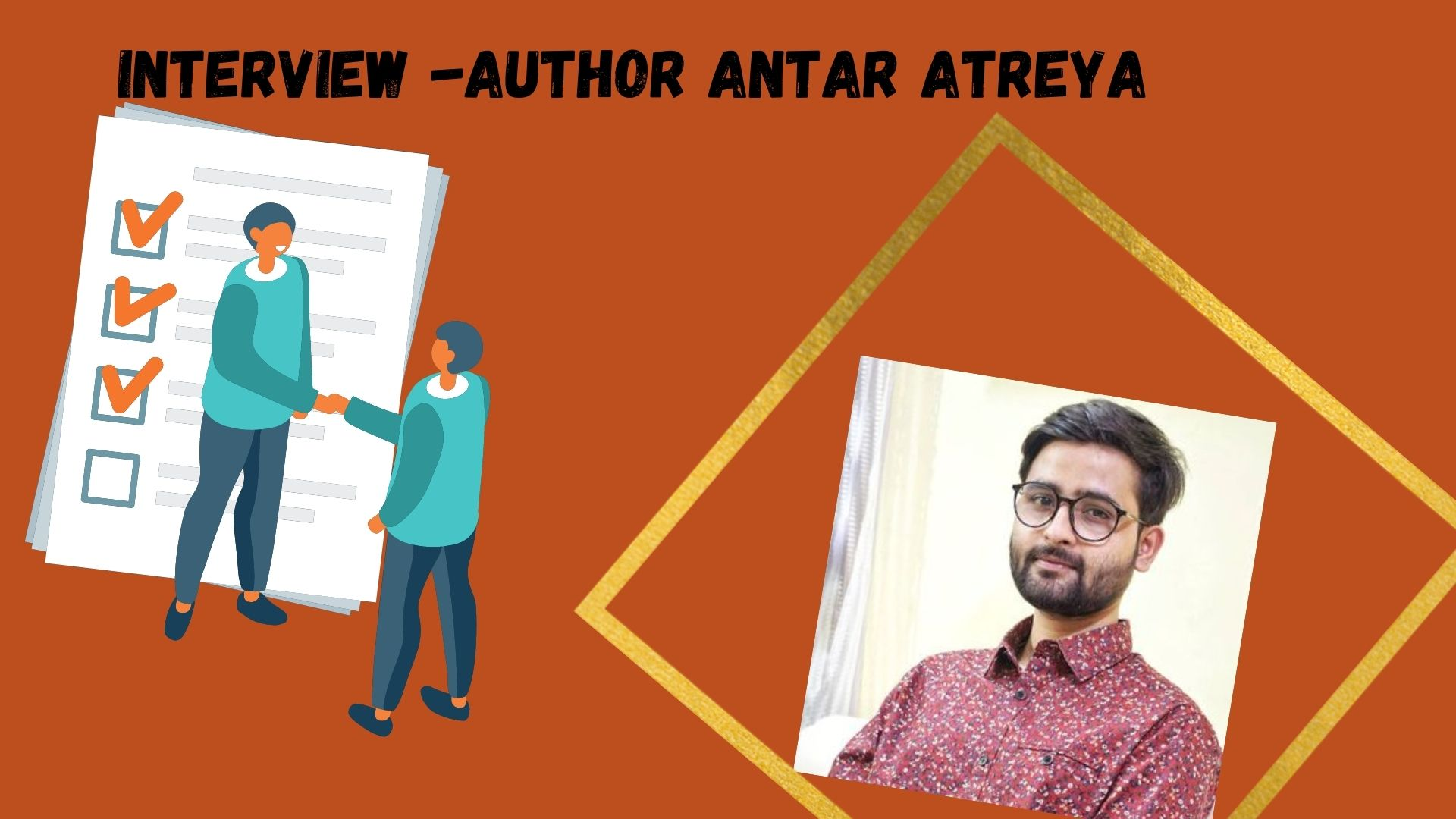 INTERVIEW -AUTHOR ANTAR ATREYA