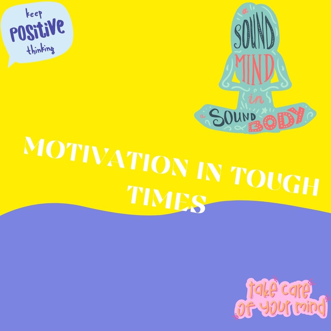 MOTIVATION IN TOUGH TIMES