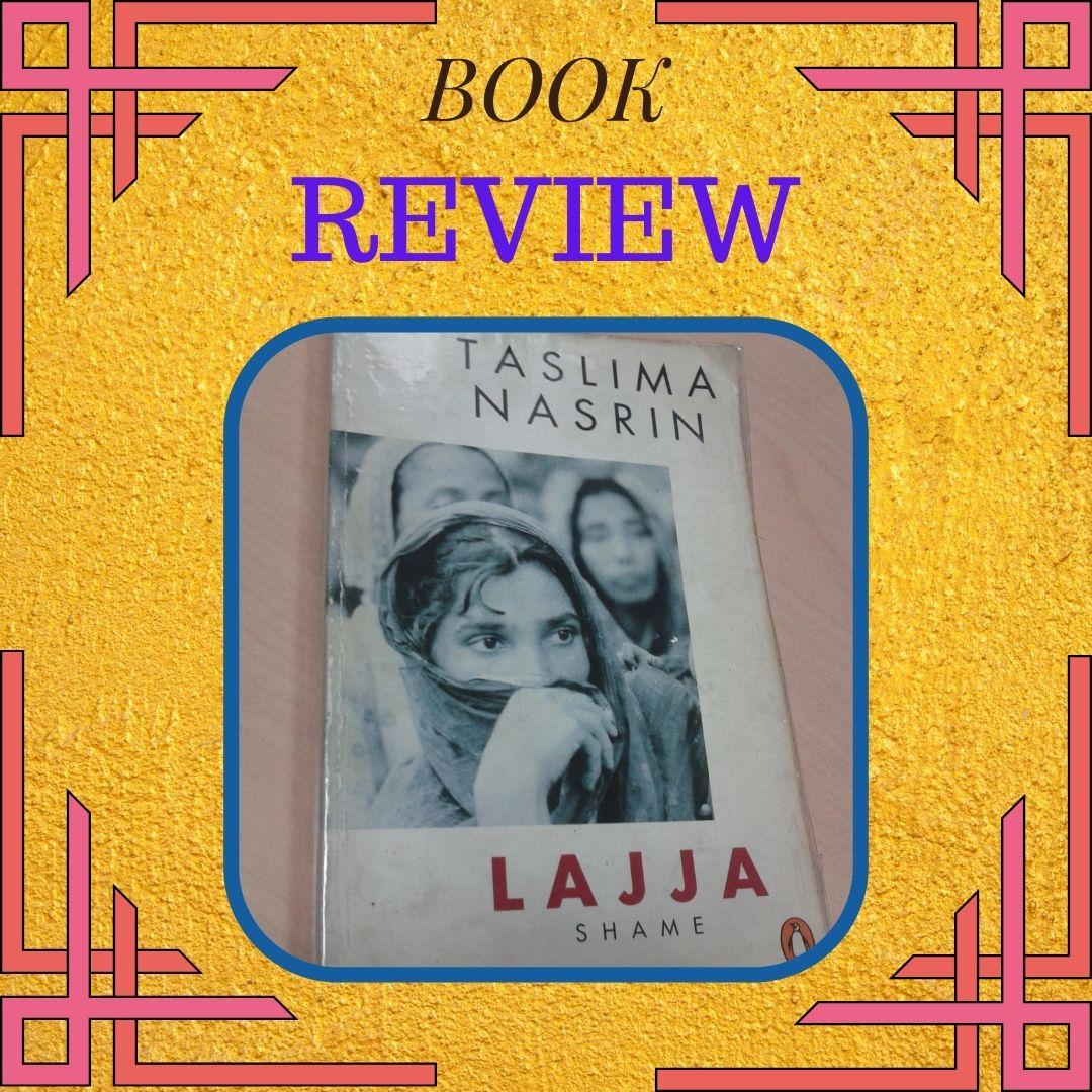 BOOK REVIEW: LAJJA – TASLIMA NASRIN