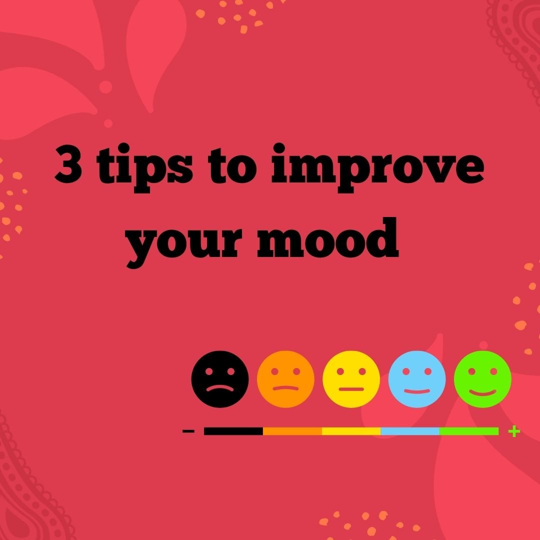 3 TIPS TO IMPROVE YOUR MOOD